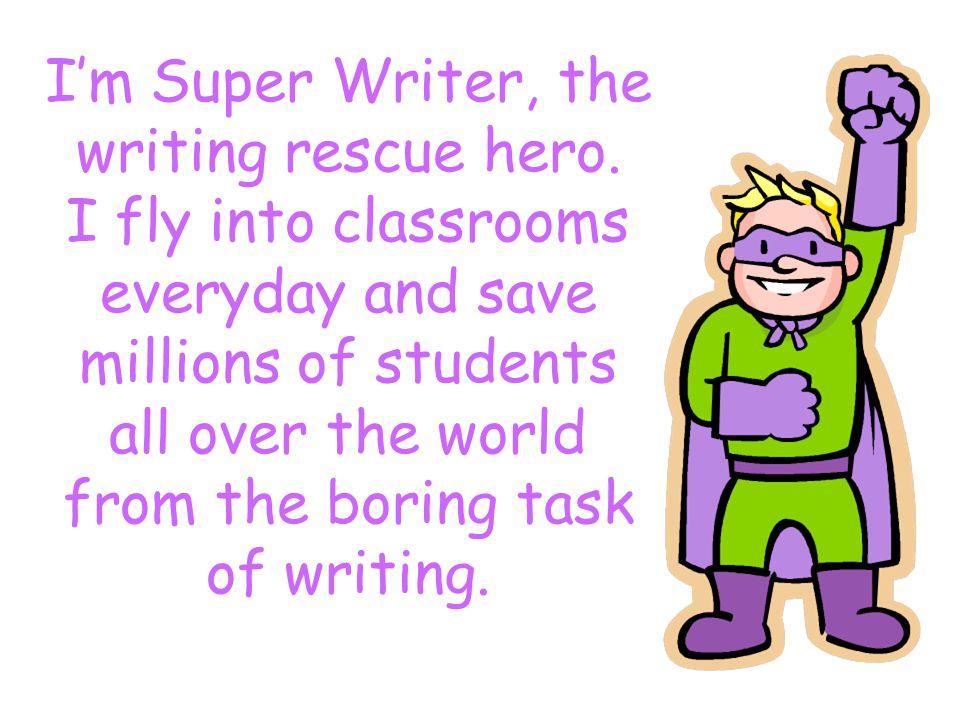 I'm Super Writer, the writing rescue hero.