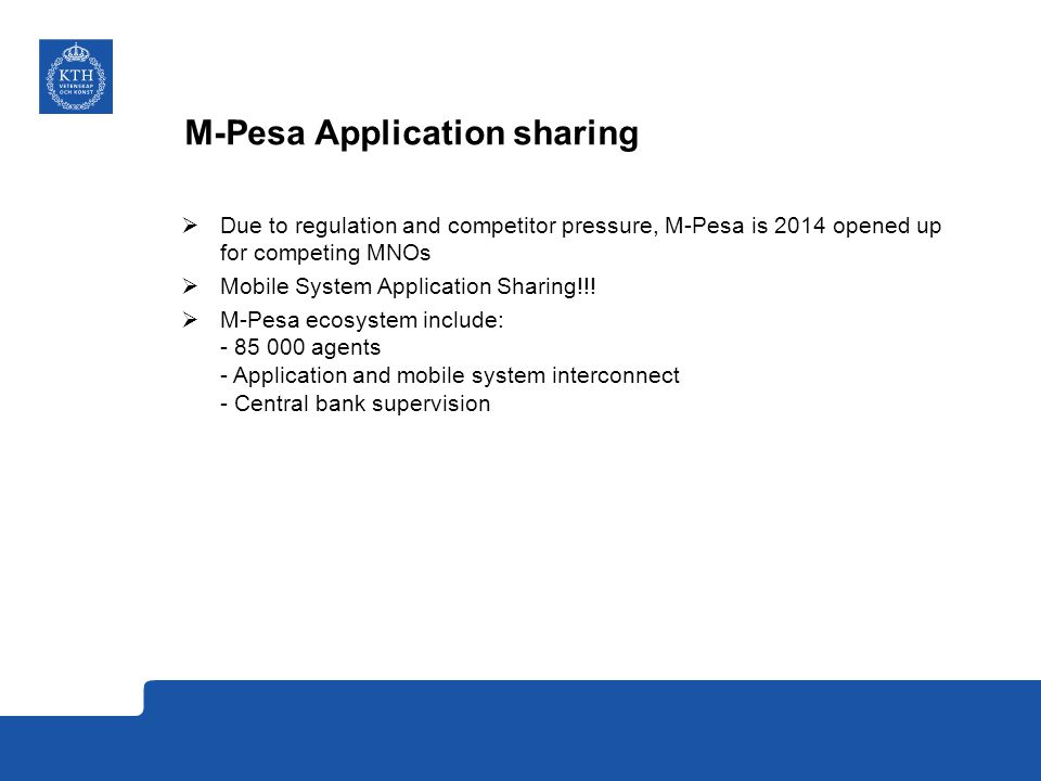 M-Pesa Application sharing  Due to regulation and competitor pressure, M-Pesa is 2014 opened up for competing MNOs  Mobile System Application Sharing!!.