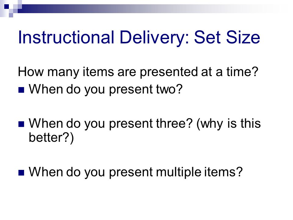 Instructional Delivery: Set Size How many items are presented at a time.