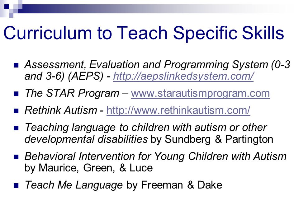 Curriculum to Teach Specific Skills Assessment, Evaluation and Programming System (0-3 and 3-6) (AEPS) - http://aepslinkedsystem.com/http://aepslinked