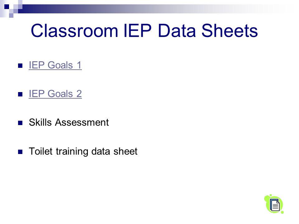 Classroom IEP Data Sheets IEP Goals 1 IEP Goals 2 Skills Assessment Toilet training data sheet