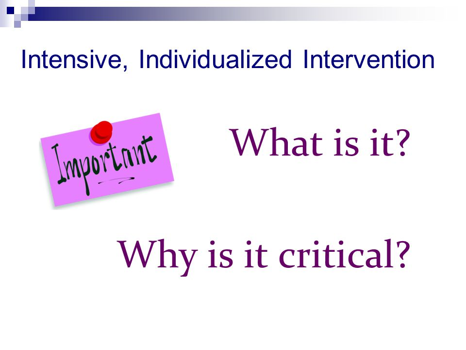 Intensive, Individualized Intervention What is it? Why is it critical?