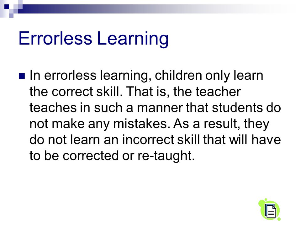 Errorless Learning In errorless learning, children only learn the correct skill.
