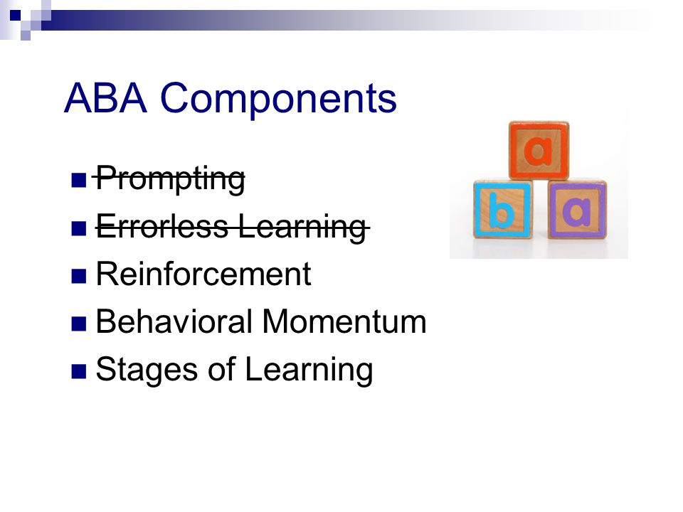 ABA Components Prompting Errorless Learning Reinforcement Behavioral Momentum Stages of Learning