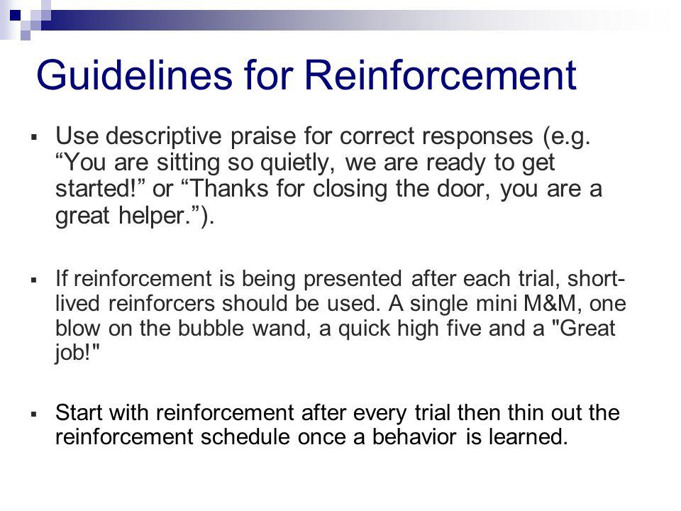 Guidelines for Reinforcement  Use descriptive praise for correct responses (e.g.