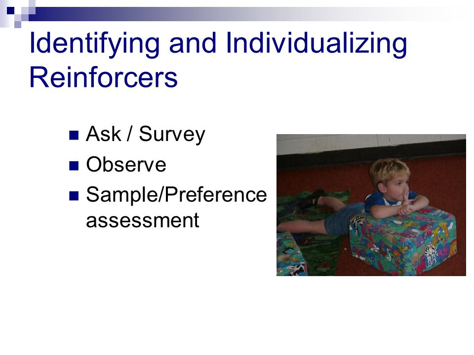 Identifying and Individualizing Reinforcers Ask / Survey Observe Sample/Preference assessment
