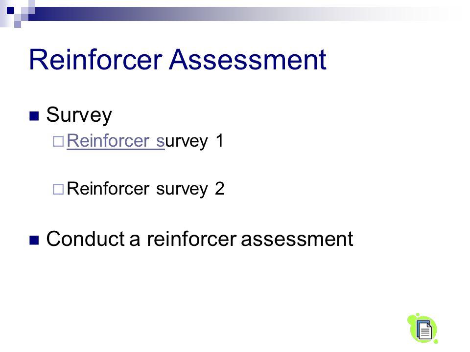 Reinforcer Assessment Survey  Reinforcer survey 1 Reinforcer s  Reinforcer survey 2 Conduct a reinforcer assessment
