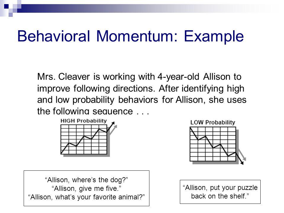 Behavioral Momentum: Example Mrs.
