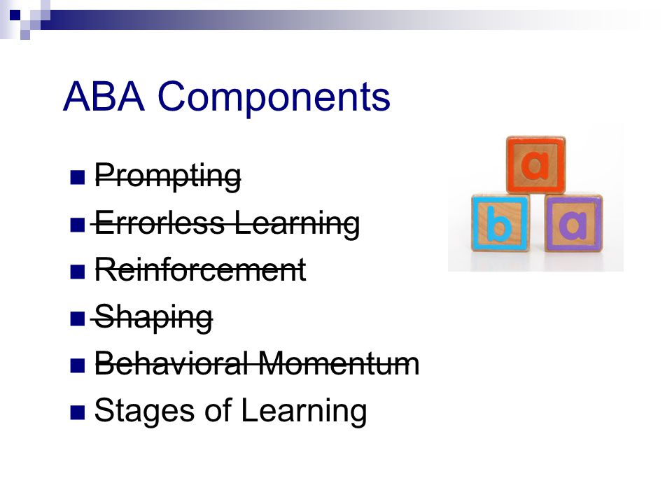 ABA Components Prompting Errorless Learning Reinforcement Shaping Behavioral Momentum Stages of Learning