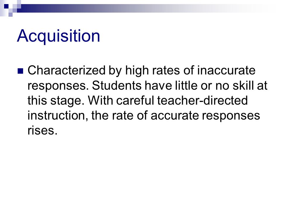 Acquisition Characterized by high rates of inaccurate responses.
