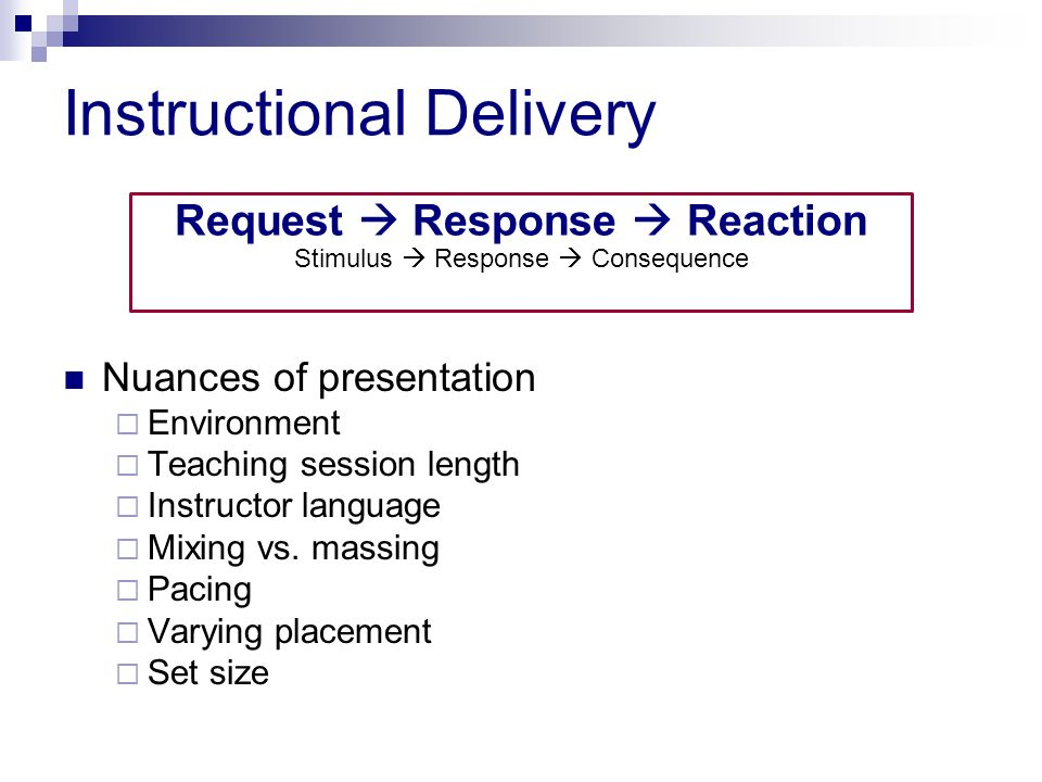 Instructional Delivery Nuances of presentation  Environment  Teaching session length  Instructor language  Mixing vs.