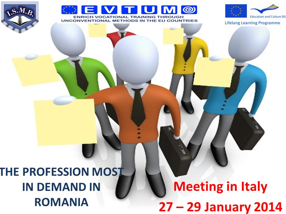 Meeting in Italy 27 – 29 January 2014 THE PROFESSION MOST IN DEMAND IN ROMANIA