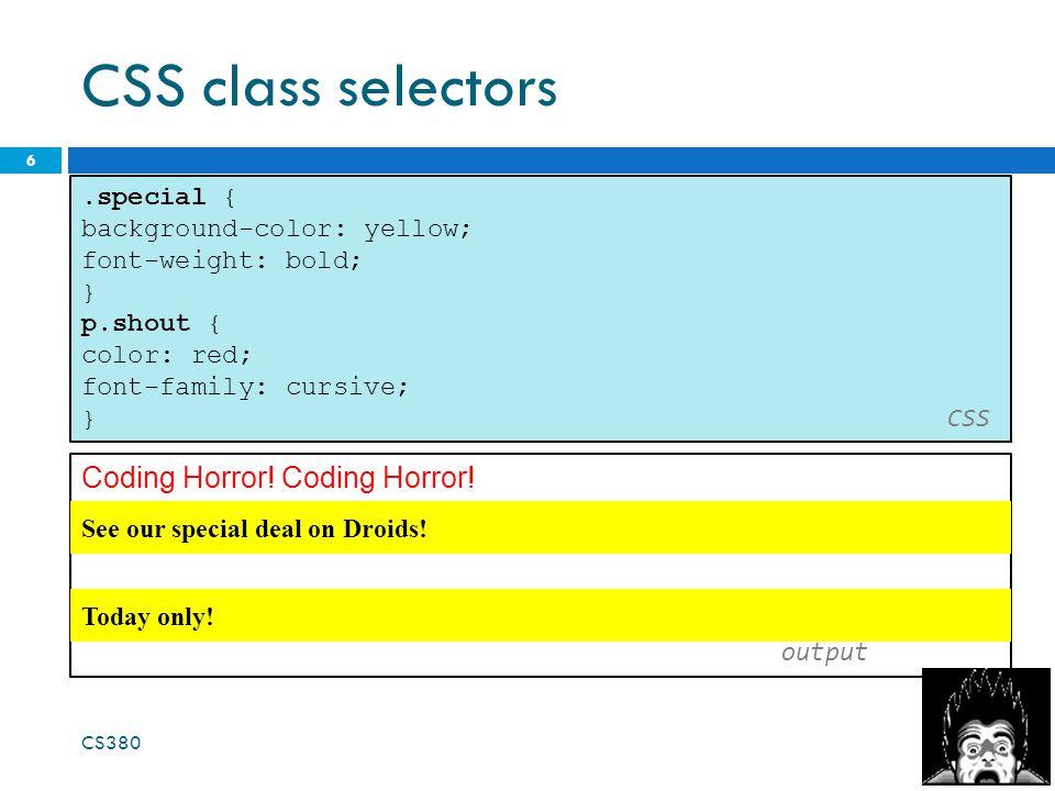 CSS class selectors 7 Coding Horror.output CS380 See our special deal on Droids.