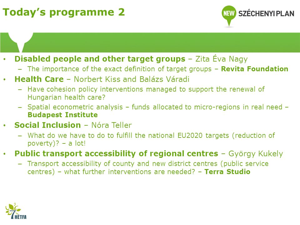 Disabled people and other target groups – Zita Éva Nagy – The importance of the exact definition of target groups – Revita Foundation Health Care – Norbert Kiss and Balázs Váradi – Have cohesion policy interventions managed to support the renewal of Hungarian health care.