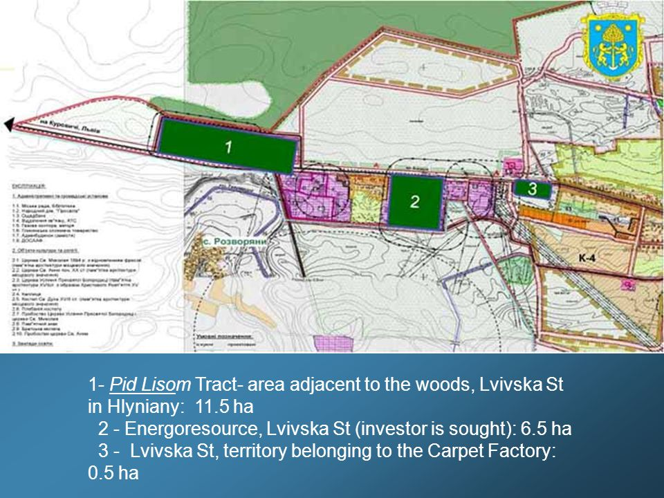 1- Pid Lisom Tract- area adjacent to the woods, Lvivska St in Hlyniany: 11.5 ha 2 - Energoresource, Lvivska St (investor is sought): 6.5 ha 3 - Lvivska St, territory belonging to the Carpet Factory: 0.5 ha