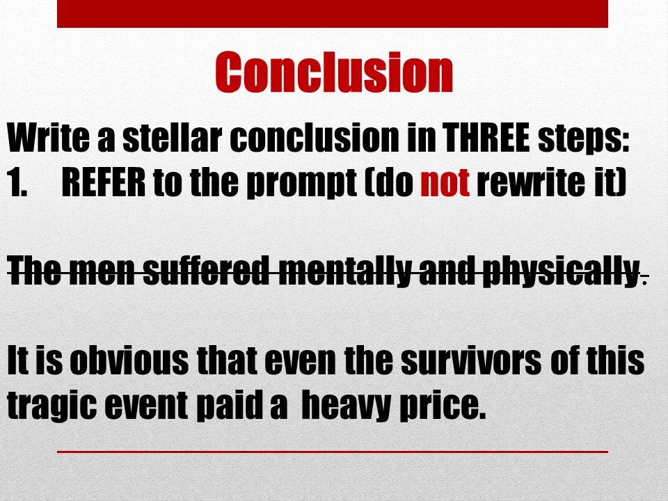 Conclusion Write a stellar conclusion in THREE steps: 1.REFER to the prompt (do not rewrite it) The men suffered mentally and physically. It is obviou