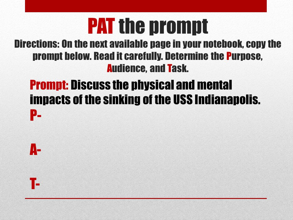 PAT the prompt Directions: On the next available page in your notebook, copy the prompt below. Read it carefully. Determine the Purpose, Audience, and