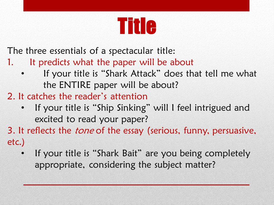 "The three essentials of a spectacular title: 1.It predicts what the paper will be about If your title is ""Shark Attack"" does that tell me what the ENT"