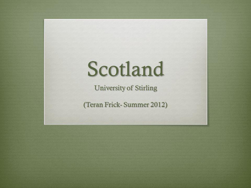Scotland University of Stirling (Teran Frick- Summer 2012)