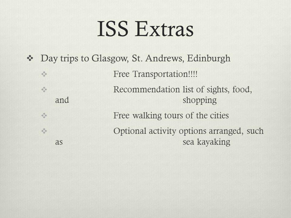 ISS Extras  Day trips to Glasgow, St. Andrews, Edinburgh  Free Transportation!!!.