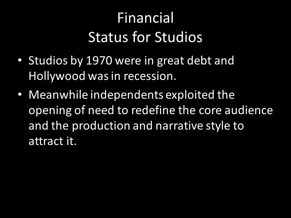Financial Status for Studios Studios by 1970 were in great debt and Hollywood was in recession.