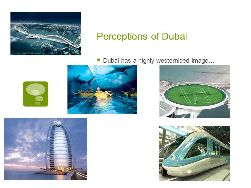 Perceptions of Dubai  Dubai has a highly westernised image…