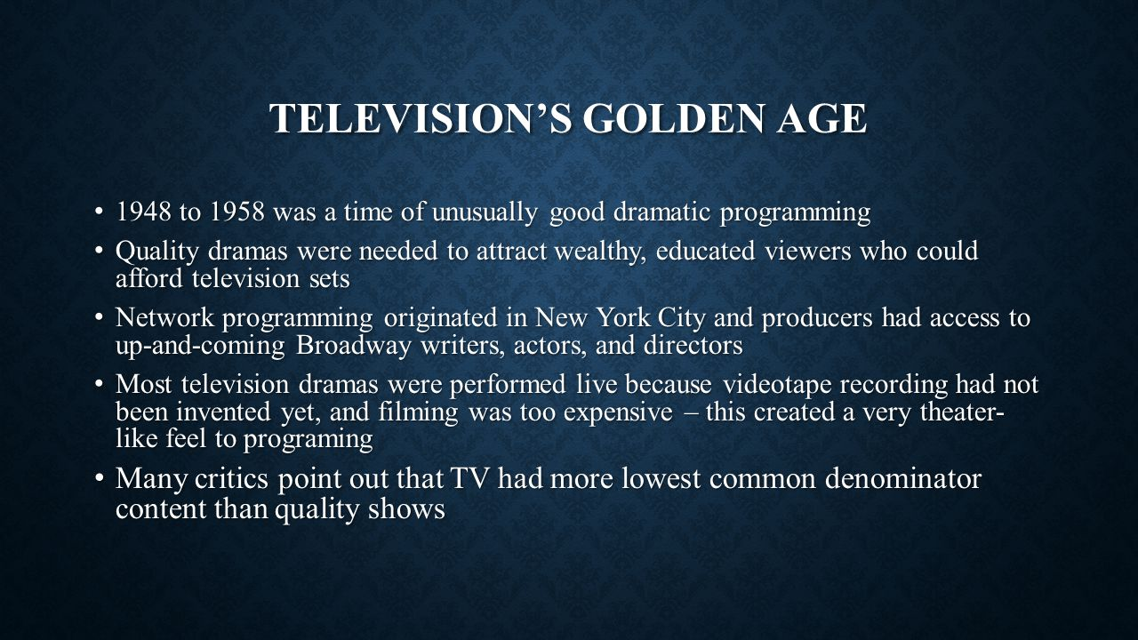TELEVISION'S GOLDEN AGE 1948 to 1958 was a time of unusually good dramatic programming 1948 to 1958 was a time of unusually good dramatic programming