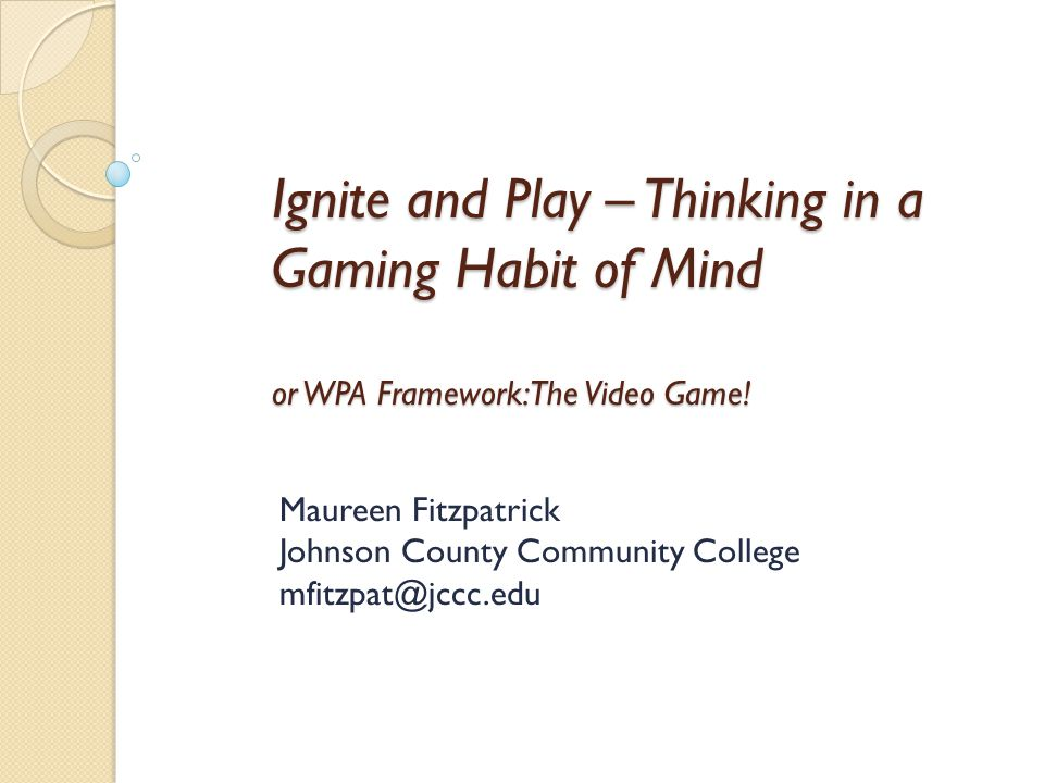 Ignite and Play – Thinking in a Gaming Habit of Mind or WPA Framework: The Video Game.