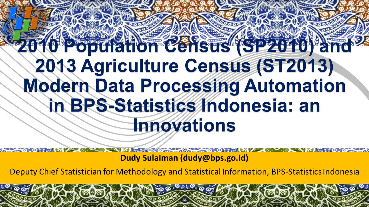 2010 Population Census (SP2010) and 2013 Agriculture Census (ST2013) Modern Data Processing Automation in BPS-Statistics Indonesia: an Innovations Dud