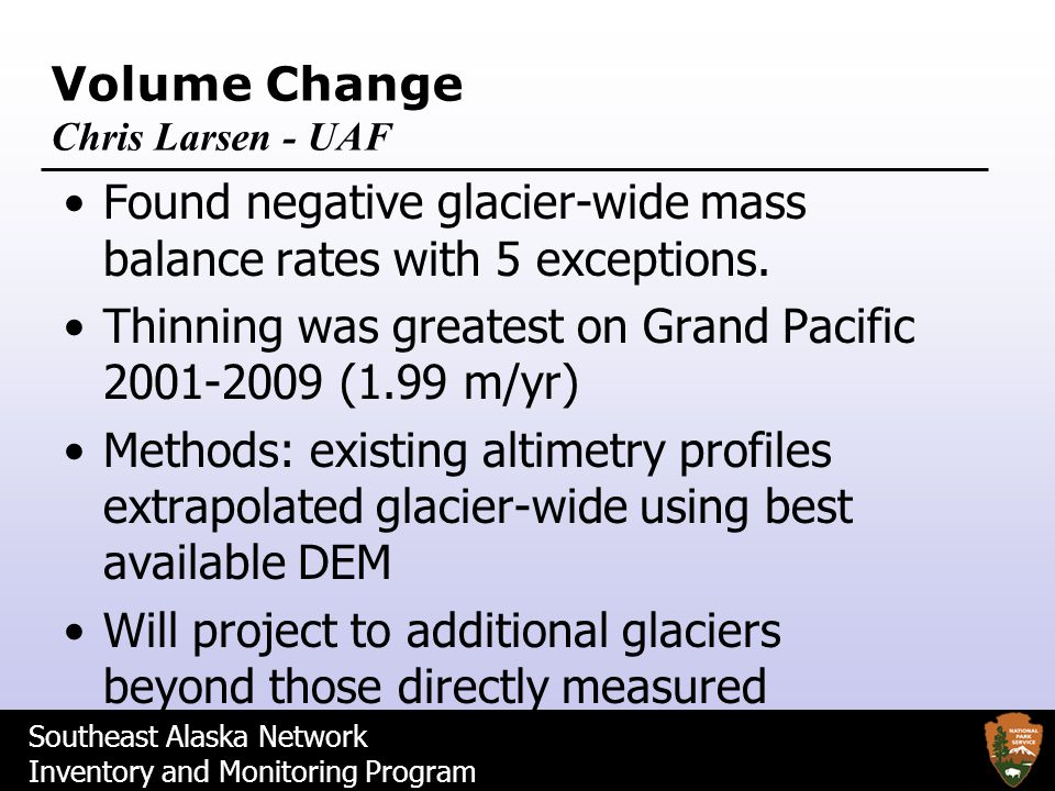 Volume Change Chris Larsen - UAF Found negative glacier-wide mass balance rates with 5 exceptions. Thinning was greatest on Grand Pacific 2001-2009 (1