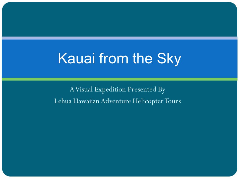 A Visual Expedition Presented By Lehua Hawaiian Adventure Helicopter Tours Kauai from the Sky