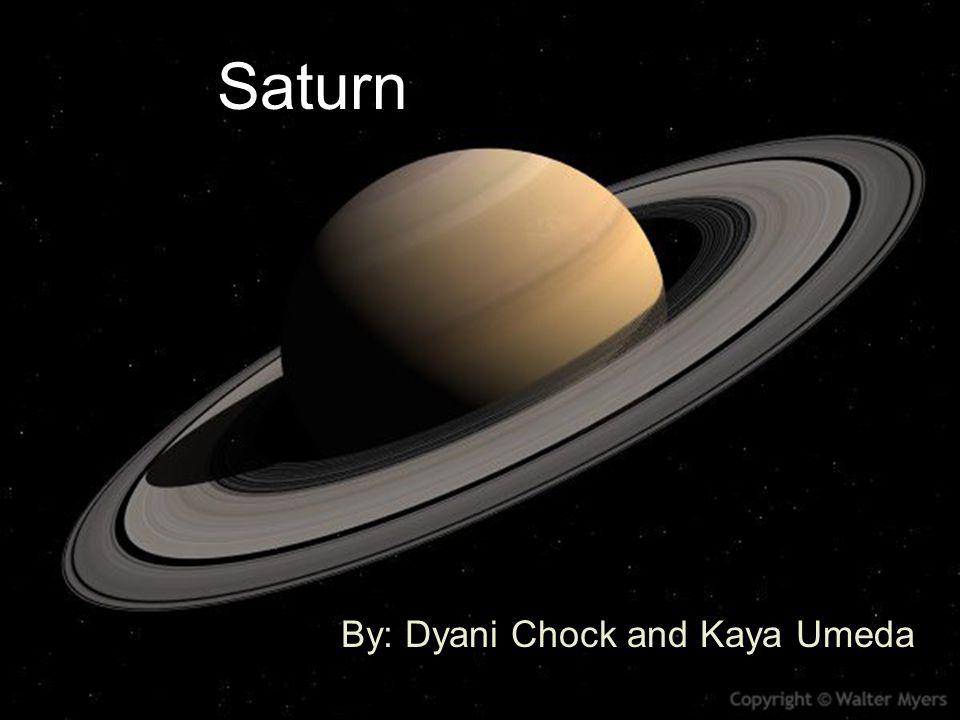 Saturn By: Dyani Chock and Kaya Umeda