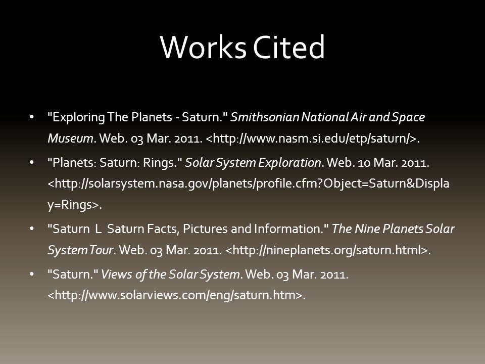 Works Cited Exploring The Planets - Saturn. Smithsonian National Air and Space Museum.