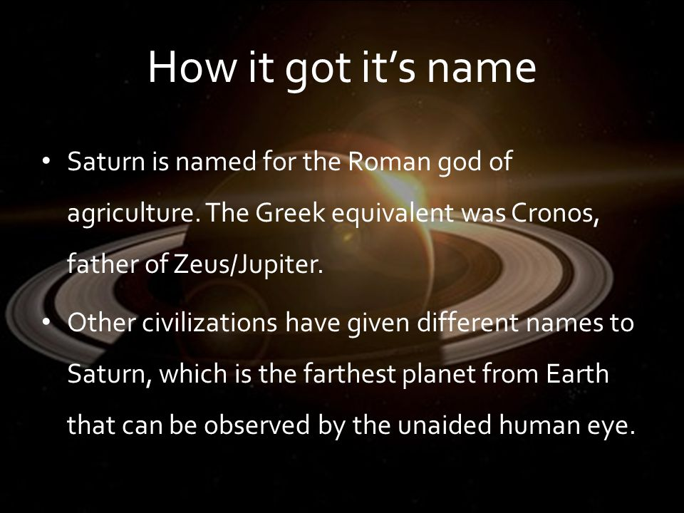 How it got it's name Saturn is named for the Roman god of agriculture.