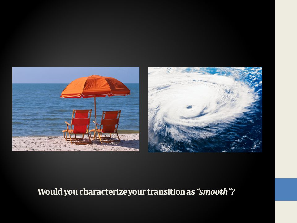 Would you characterize your transition as smooth