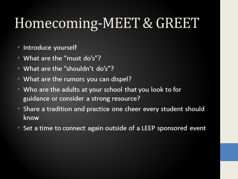 Homecoming-MEET & GREET Introduce yourself What are the must do's .