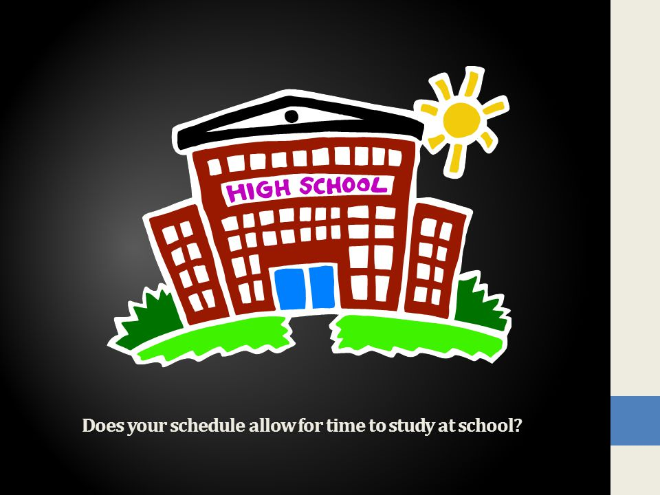 Does your schedule allow for time to study at school