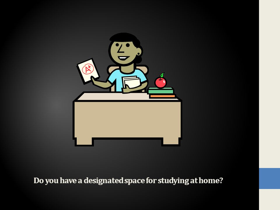 Do you have a designated space for studying at home