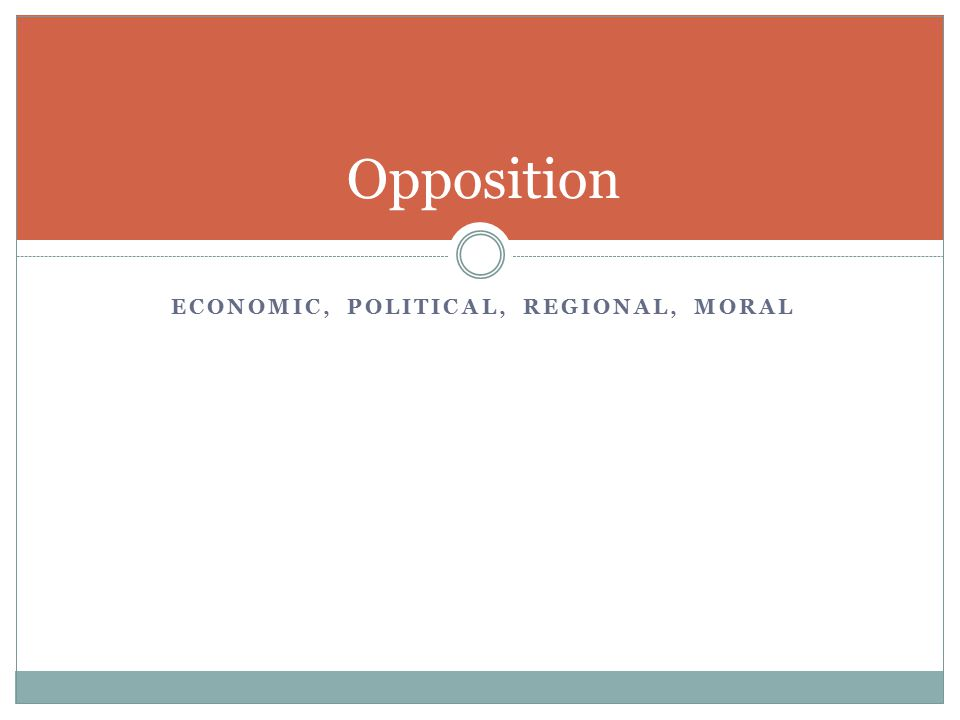 ECONOMIC, POLITICAL, REGIONAL, MORAL Opposition