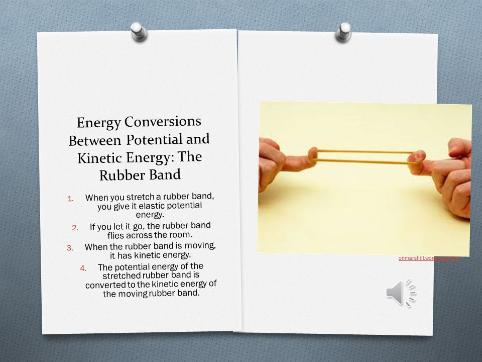 Energy Conversions Between Potential and Kinetic Energy: The Rubber Band 1.