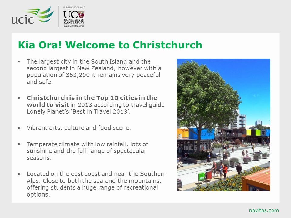 navitas.com Kia Ora! Welcome to Christchurch  The largest city in the South Island and the second largest in New Zealand, however with a population o