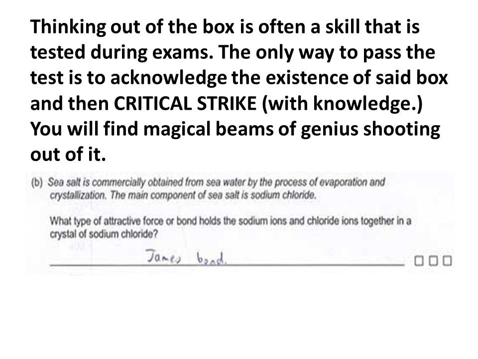 Thinking out of the box is often a skill that is tested during exams.