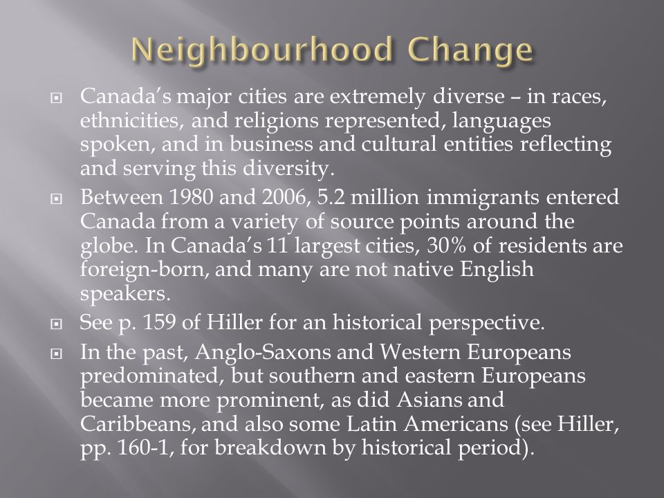  Canada's major cities are extremely diverse – in races, ethnicities, and religions represented, languages spoken, and in business and cultural entities reflecting and serving this diversity.