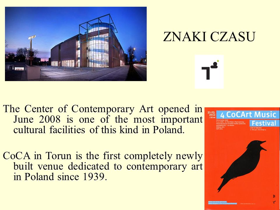 ZNAKI CZASU The Center of Contemporary Art opened in June 2008 is one of the most important cultural facilities of this kind in Poland.