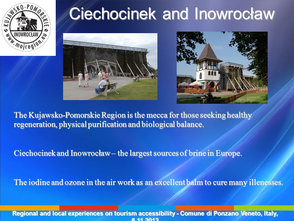 Ciechocinek and Inowrocław Ciechocinek and Inowrocław The Kujawsko-Pomorskie Region is the mecca for those seeking healthy regeneration, physical purification and biological balance.