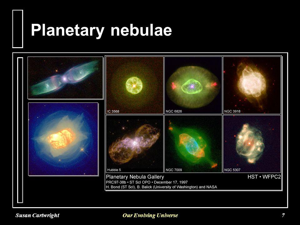 Susan CartwrightOur Evolving Universe7 Planetary nebulae