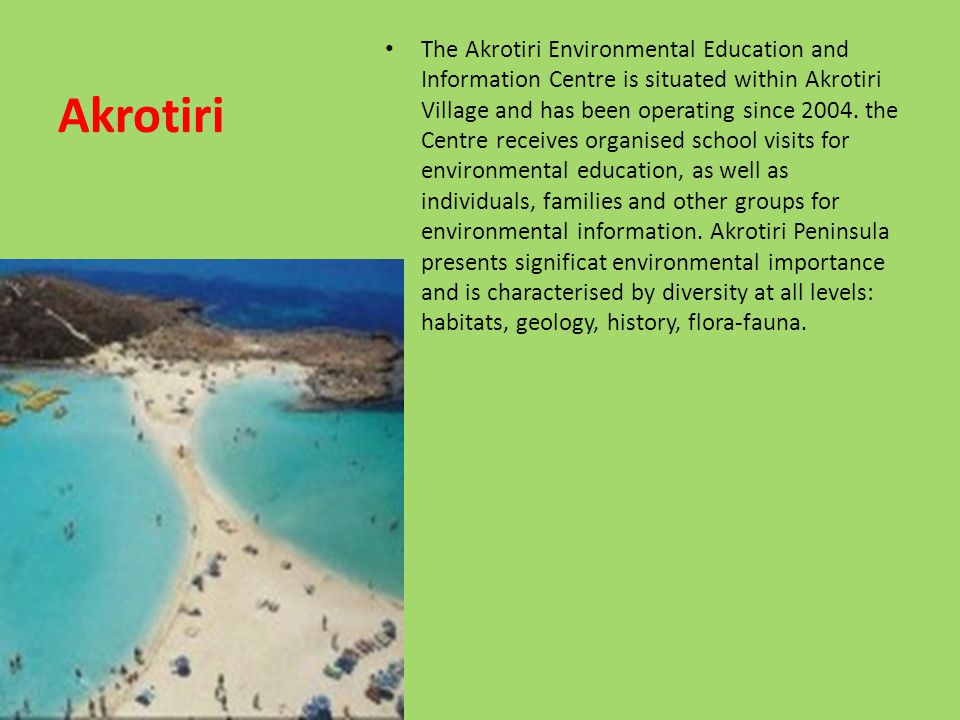 Akrotiri The Akrotiri Environmental Education and Information Centre is situated within Akrotiri Village and has been operating since 2004. the Centre