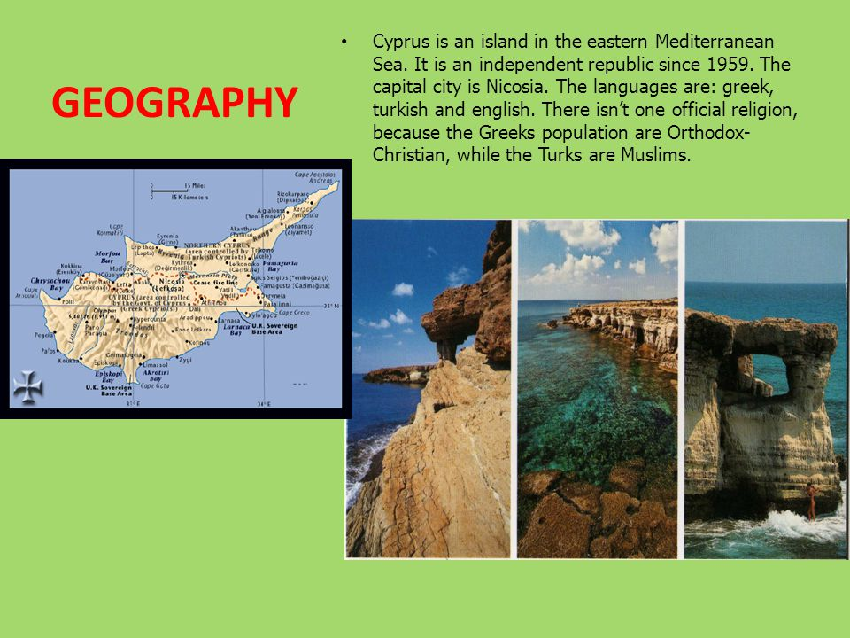 GEOGRAPHY Cyprus is an island in the eastern Mediterranean Sea.