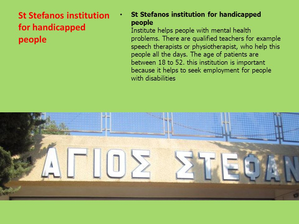 St Stefanos institution for handicapped people St Stefanos institution for handicapped people Institute helps people with mental health problems. Ther