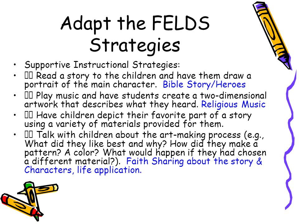 Adapt the FELDS Strategies Supportive Instructional Strategies:  Read a story to the children and have them draw a portrait of the main character.